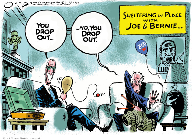 You drop out � No, you drop out. Sheltering in Place with Joe & Bernie � 2020.