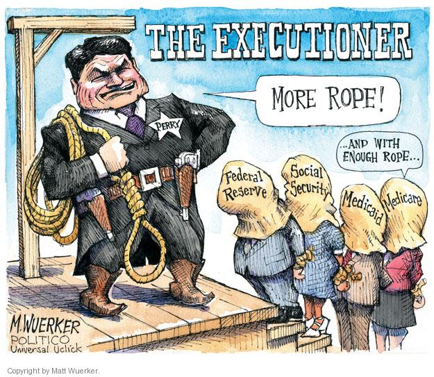 The Executioner. Perry. More rope! Federal Reserve. Social Security. Medicaid. Medicare. �And with enough rope�
