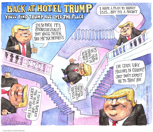 Back at Hotel Trump. Youll find Trump all over the place. Im so rich its unbelievable! But youll never see my tax returns. I have a plan to defeat ISIS … but its a secret. Its time we made things in America again! … unless theyre Trump™ things. I never backed the Iraq War ... except when I did. Ive given away millions in charity! Just dont expect me to show you.