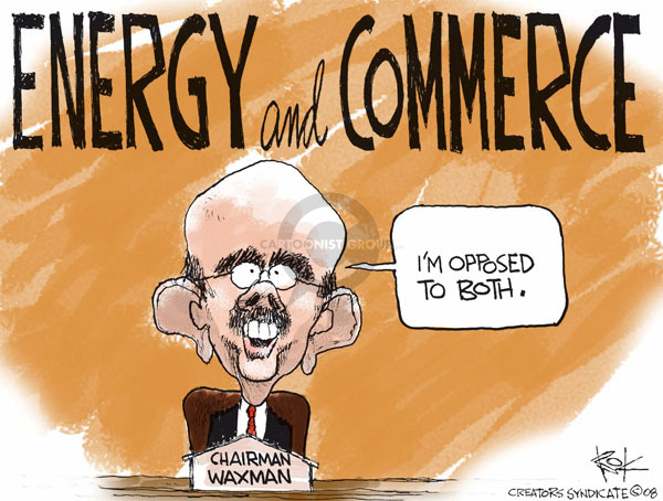 Energy and commerce. Im opposed to both. Chairman Waxman.