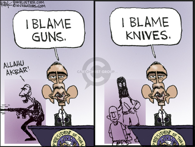 I blame guns. Allahu Akbar! President of the � I blame knives.