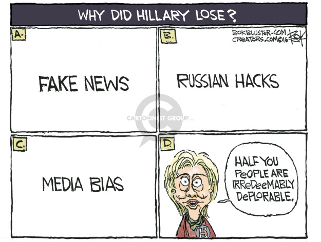 Why did Hillary lose? A. Fake news. B. Russian hacks. C. Media bias. D. Half you people are irredeemably deplorable. H.
