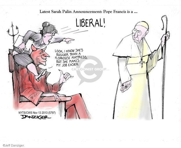 Latest Sarah Paling Announcement: Pope Francis is a  � LIBERAL! Look, I know shes buggier than a flophouse mattress, but she makes my job easier.