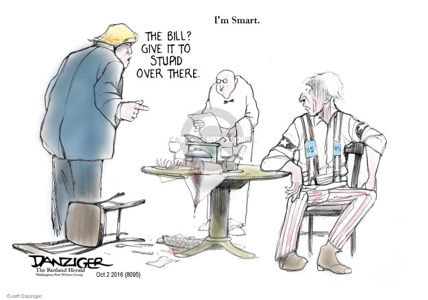 Im Smart. The bill? Give it to stupid over there. US.