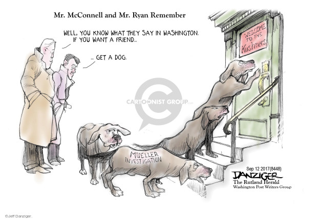 Mr McConnell and Mr. Ryan Remember. Well, you know what they say in Washington if you want a friend … get a dog. Mueller Investigation. Welcome to the Kushners.