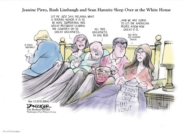 Jeanine Pirro, Rush Limbaugh and Sean Hannity Sleep Over at the White House. Let me just say, Melania, what a terrific honor it is to be here supporting this great president leading the country on to great greatness � Is Paris burning? All this greatness in one bed! ... and we are going to let the American people know how great it is. But first his favorite snack.. I dont really care. Do you. KFC. Extra crispy.