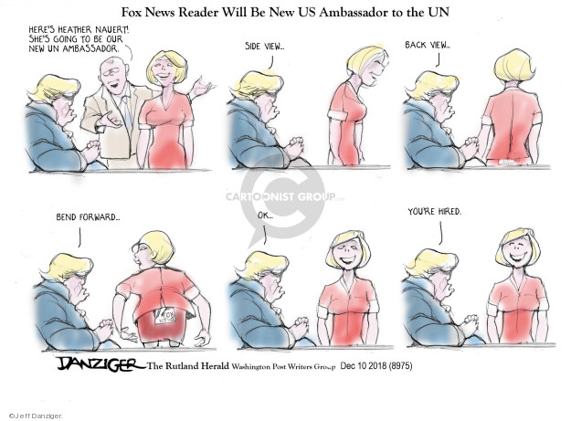 Fox News Reader Will Be New US Ambassador to the Un. Heres Heather Nauert! Shes going to be our new UN ambassador. Side view � Back view � Bend forward � Ok � Youre hired.