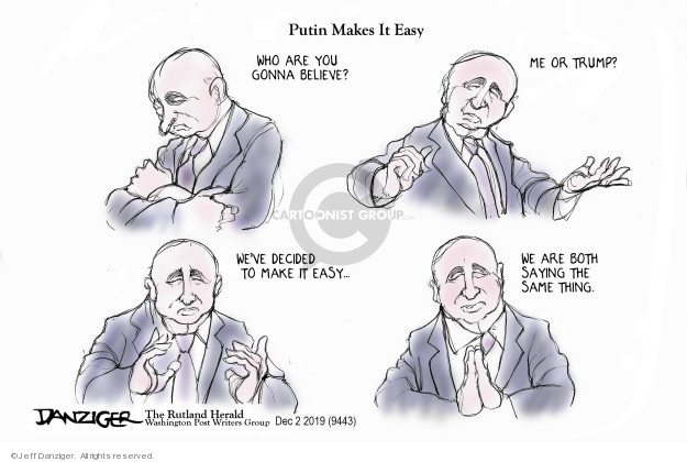 Putin Makes It Easy. Who are you gonna believe? Me or Trump? Weve decided to make it easy � We are both saying the same thing.