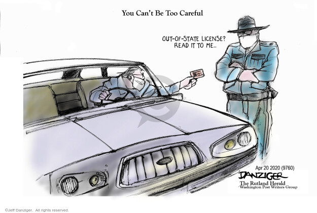 You Cant Be Too Careful. Out-of-state license? Read it to me …