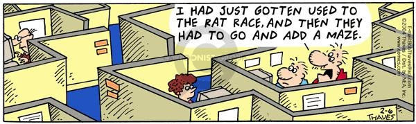 I had just gotten used to the rat race, and then they had to go and add a maze.