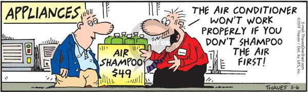 Appliances.  Air Shampoo $49.  The air conditioner wont work properly if you dont shampoo the air first!