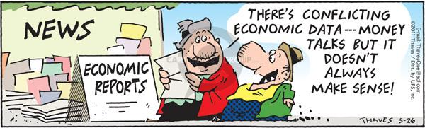 News.  Economic Reports.  Theres conflicting economic data --- Money talks but it doesnt always make sense.