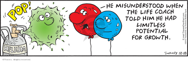 POP!  Helium.  He misunderstood when the life coach told him he had limitless potential for growth.