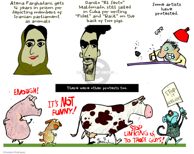 "Atena Farghadani, gets 12 years in prison for depicting members of Iranian parliament as animals. Danilo ""El Sexto"" Maldonado, still jailed in Cuba for writing ""Fidel"" and ""Ra�l"" on the back of two pigs. Some artists have protested. Grr. There were other protests too. Enough! Its not funny! Stop it already! Stop linking us to those guys!"