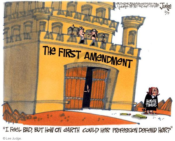 "The first amendment. ""I feel bad, but how on earth could her profession defend her?"" Helen Thomas."