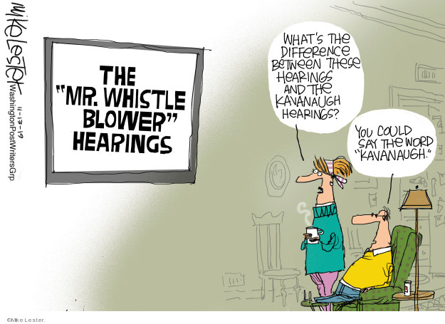 The Mr. Whistle Blower hearings. Whats the difference between these hearings and the Kavanaugh hearings? You could say the Kavanaugh.