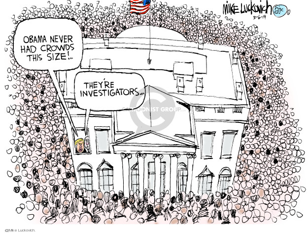 Obama never had crowds this size! Theyre investigators �