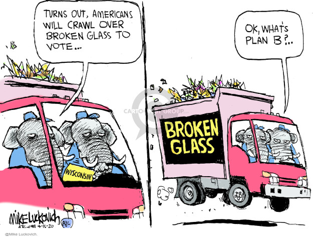 Turns out, Americans will crawl over broken glass to vote … Wisconsin. Ok, whats plan B? Broken glass.