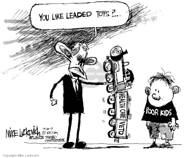 You like leaded toys?  Health care veto. Poor kids.