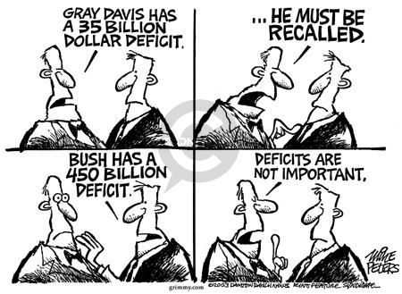 Gray Davis has a 35 billion dollar deficit.  …He must be recalled.  Bush has a 450 billion deficit.  Deficits are not important.