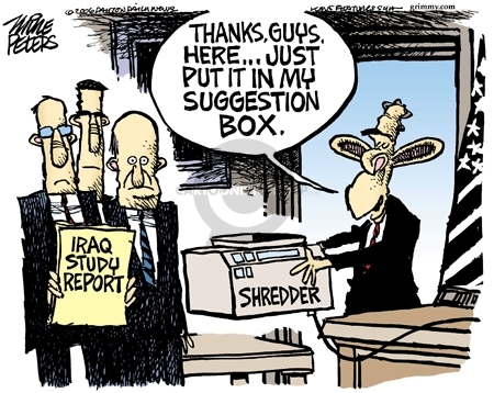 Iraq Study Report. Thanks, guys. Here � just put it in my suggestion box.  Shredder.