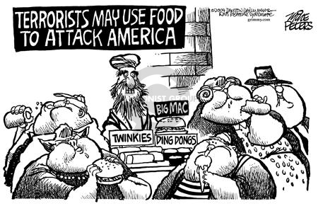 Terrorists may use food to attack America.  Big Mac.  Twinkies.  Ding Dongs.