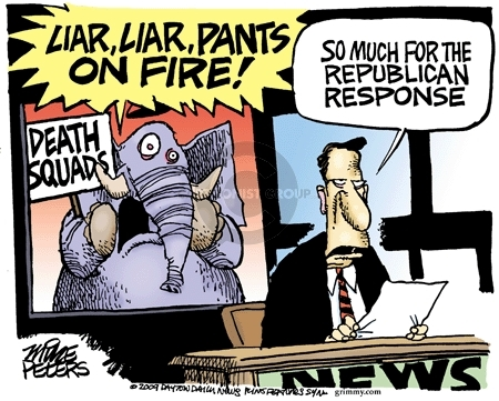 LIAR, LIAR, PANTS ON FIRE!  DEATH SQUADS.  So much for the republican response.