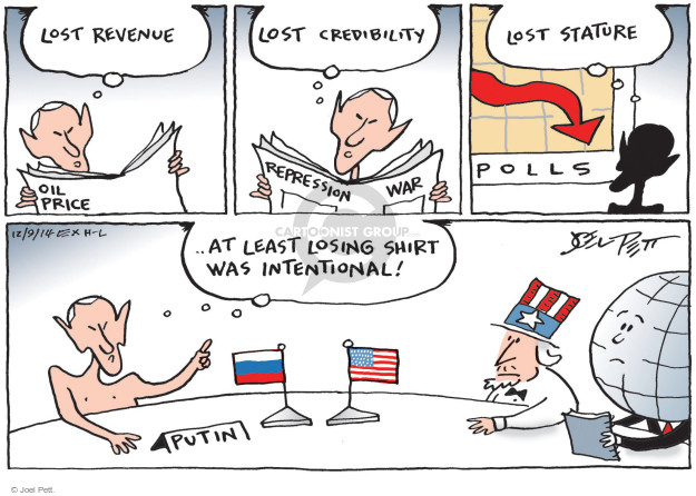 Lost revenue. Oil price. Lost credibility. Repression. War. Lost stature. Polls � At least losing shirt was intentional! Putin.