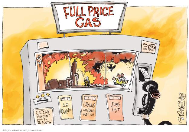 Full price gas. Contains: You dont want to know. Air quality. Ground contamination. Jobs lost.