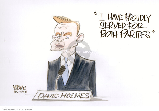 I have proudly served for both parties. David Holmes.
