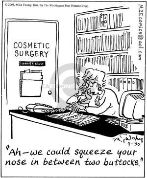 Ah--we could squeeze your nose in between two buttocks.  Cosmetic Surgery.
