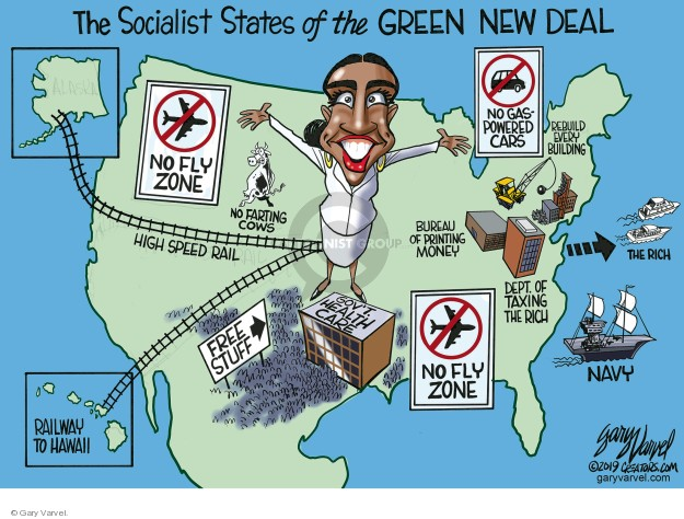 The Socialist States of the Green New Deal. No fly zone. No gas-powered cars. Rebuild every building. Bureau of Printing Money. Dept. of Taxing the Rich. The rich. Navy. No fly zone. Govt health care. Free stuff. Railway to Hawaii. High speed rail No farting cows.