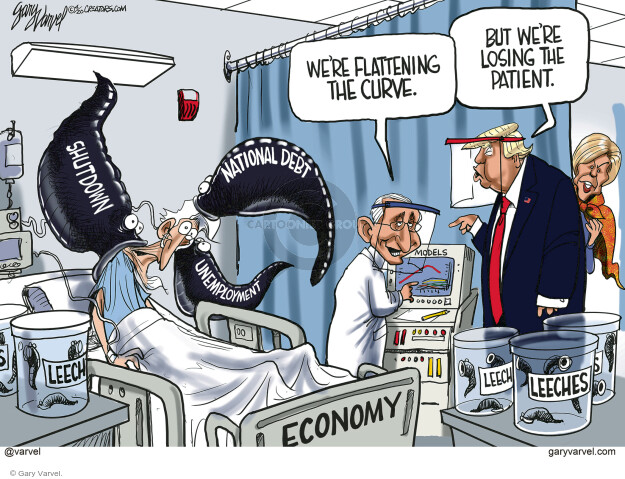 Were flattening the curve. But were losing the patient. Leeches. Economy. Shutdown. National debt. Unemployment. Models.